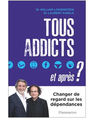 Tous addicts, et après ? - Changer de regard sur les dépendances