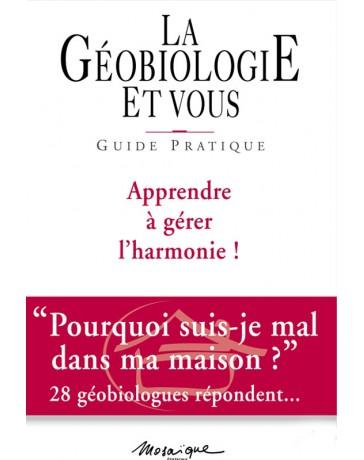 La Géobiologie et vous, guide pratique - Apprendre à gérer l'harmonie!