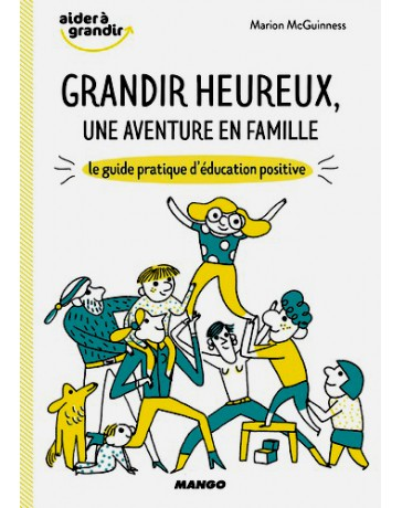 Grandir heureux, une aventure en famille - Le guide pratique d'éducation positive