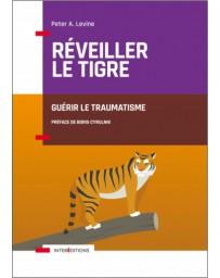 Réveiller le tigre - Guérir le traumatisme    Nouvelle édition