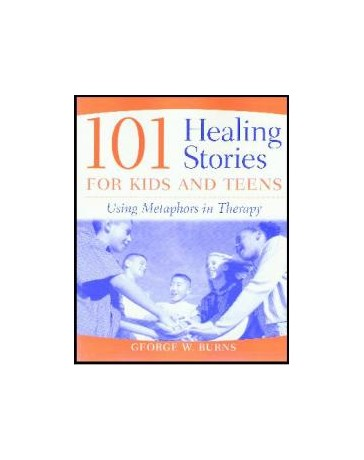 101 Healing Stories for Kids and Teens - Using Metaphors in Therapy