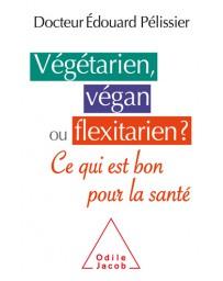Végétarien, végan ou flexitarien ? - Est-ce  bon pour la santé