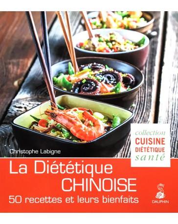 La diététique chinoise - L'alimentation énergétique selon la MTC - 50 recettes et leurs bienfaits