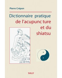 Dictionnaire pratique de l'acupuncture et du shiatsu