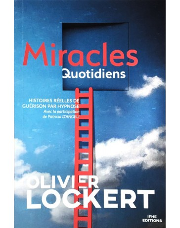 Miracles quotidiens - Histoires réelles de guérison par hypnose
