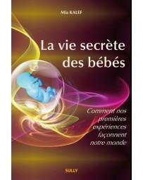 La vie secrète des bébés - Comment nos premières expériences façonnent notre monde