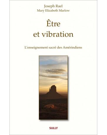 Etre et vibration - L'enseignement sacré des amérindiens