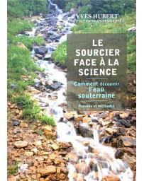 Le Sourcier face à la Science - Comment découvrir l'eau souterraine, Preuves et méthodes
