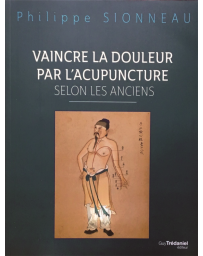 Vaincre la douleur par l'acupuncture selon les Anciens