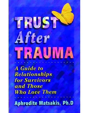 Trust after trauma - A guide to relationships for survivors and those who love them