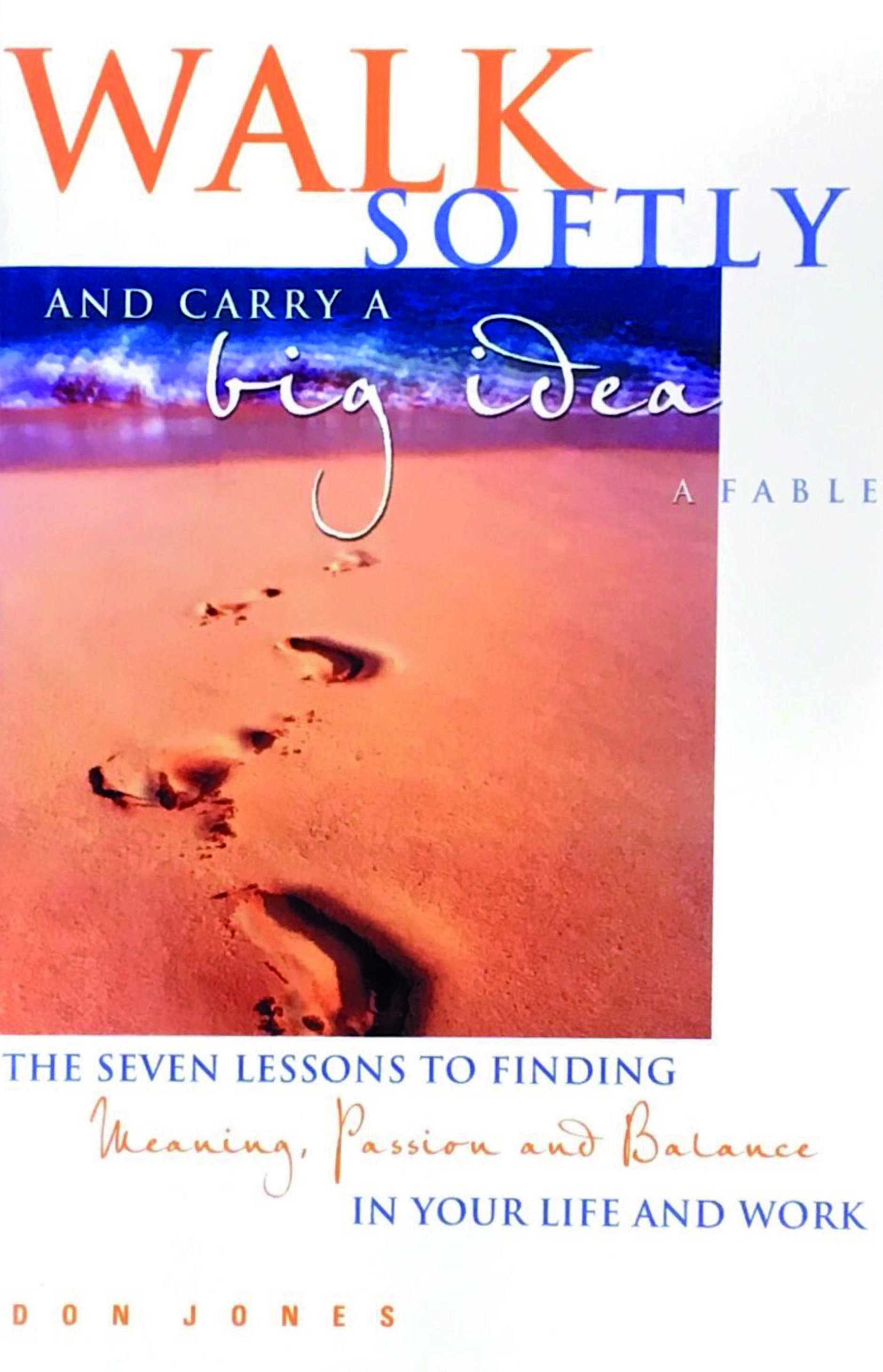 Walk softly and carry a big idea - A Fable The seven lessons to findin