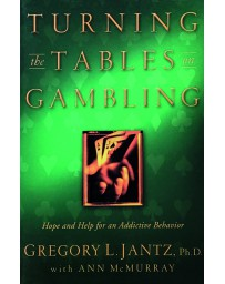 Turning the Tables on Gambling - Hope and Help for an Addictive Behavior