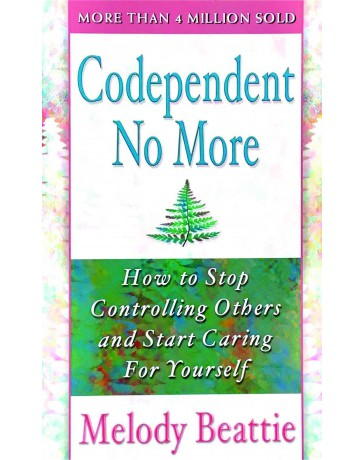 Codependent No More - How to Stop Controlling Others and Start Caring for Yourself