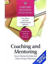 Coaching and Mentoring - How to Develop Top Talent and Achieve Stronger Performance