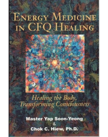 Energy Medicine in CFQ Healing - Healing the Body, Transforming Consciousness