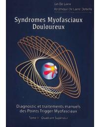 Syndromes Myofasciaux Douloureux - Quadrant Supérieur    Tome 1