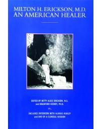Milton H. Erickson, M. D. - An American Healer