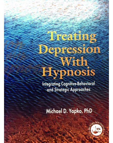 Treating depression with hypnosis - Integrating Cognitive-Behavioral and Strategic Approaches