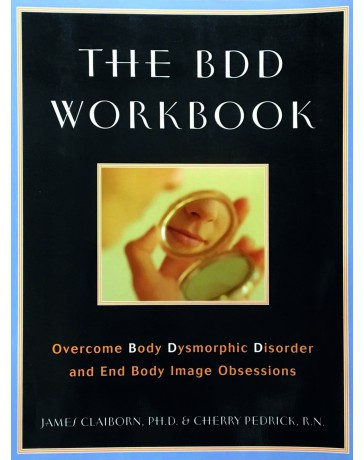 The BDD workbook - Overcome Body Dysmorphic Disorder and End Body Image Obsessions