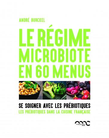Le régime microbiote en 60 menus - Se soigner avec les prébiotiques
