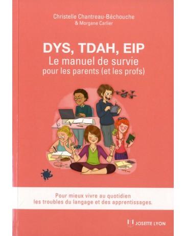 DYS, TDAH, EIP - Le manuel de survie pour les parents (et les profs)