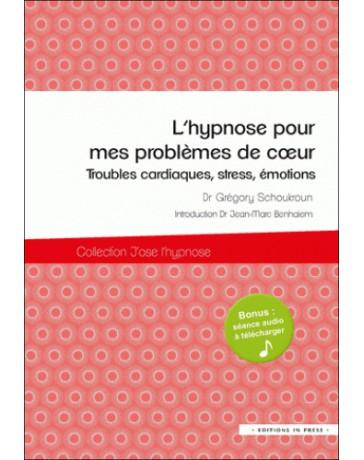L'hypnose pour mes problèmes de coeur - Troubles cardiaques, stress, émotions