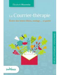 Le courrier thérapie - Ecrire des lettres libère, soulage... et guérit
