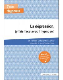 J'ose l'hypnose - La dépression, je fais face avec l'hypnose   (Bonus : séance audio à télécharger)