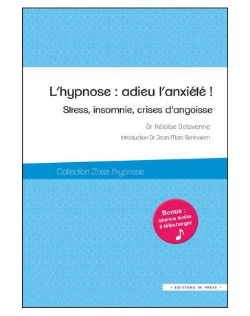 L'hypnose : Adieu l'anxiété ! - Stress, insomnie, crises d'angoisse