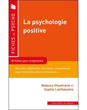 La psychologie positive - 10 fiches pour comprendre