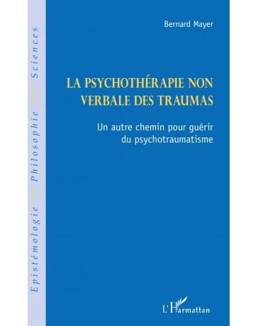 La psychothérapie non verbale des traumas - Un autre chemin pour guérir du psychotrauma