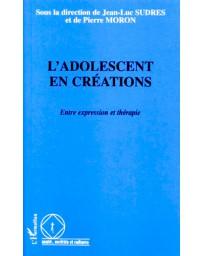L'adolescent en créations - Entre expression et thérapie