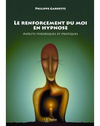 Le renforcement du moi en hypnose - Aspects théoriques et pratiques