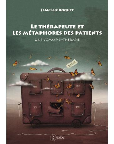 Le thérapeute et les métaphores des patients - Une comme-si thérapie