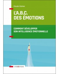 L'ABC des émotions - Comment développer son intelligence émotionnelle    3e édition
