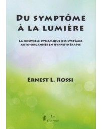 Du symptôme à la lumière - La nouvelle dynamique des systèmes auto-organisés en hypnothérapie