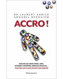 Accro ! - nouvelles addictions : sexe, internet, shopping, réseaux sociaux ....