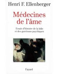 Médecines de l'âme - Essais d'histoire de la folie et des guérisons psychiques