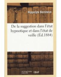 De la suggestion dans l'état hypnotique et dans l'état de veille (Edition 1884)