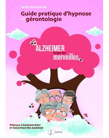 Guide pratique d'hypnose en gérontologie - Alzheimer au pays des merveilles