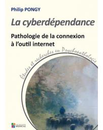 La cyberdépendance - Pathologie de la connexion à l'outil internet