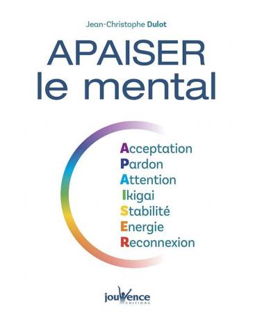 Apaiser le mental - Acceptation, Pardon, Attention, Ikigai, Stabilité, Energie, Reconnexion