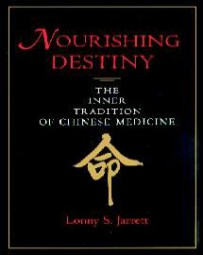 Nourishing Destiny - The Inner Tradition of Chinese Medicine