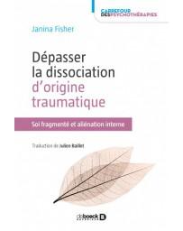 Dépasser la dissociation d'origine traumatique - Soi fragmenté et aliénation interne    2e édition