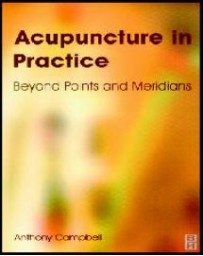 Acupuncture in Practice. Beyond Points and Meridians