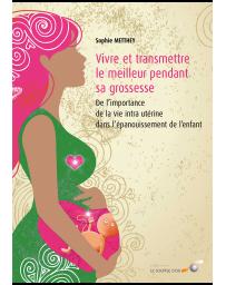 Vivre et transmettre le meilleur pendant sa grossesse...