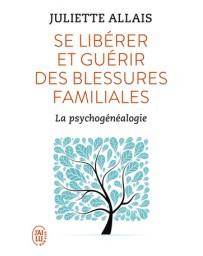 Se libérer et guérir des blessures familiales - La psychogénéalogie    poche