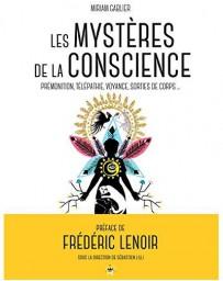Les mystères de la conscience - Prémonition, télépathie, voyance, sorties de corps,...