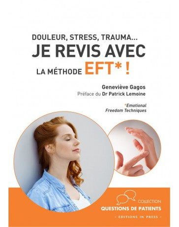 Je revis avec la méthode EFT *! - Douleur, stress, trauma...   *Emotional Freedom Techniques