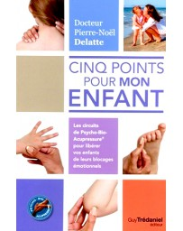 Cinq points pour mon enfant - Les circuits de Psycho-Bio-Acupressure